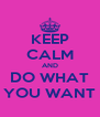 KEEP CALM AND DO WHAT YOU WANT - Personalised Poster A4 size