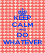 KEEP CALM AND DO WHATEVER - Personalised Poster A4 size