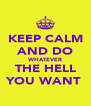 KEEP CALM AND DO WHATEVER THE HELL YOU WANT  - Personalised Poster A4 size