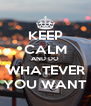 KEEP CALM AND DO WHATEVER YOU WANT - Personalised Poster A4 size