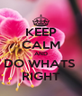 KEEP CALM AND DO WHATS  RIGHT - Personalised Poster A4 size