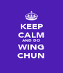 KEEP CALM AND DO WING CHUN - Personalised Poster A4 size
