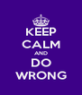 KEEP CALM AND DO WRONG - Personalised Poster A4 size