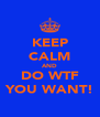 KEEP CALM AND DO WTF YOU WANT! - Personalised Poster A4 size