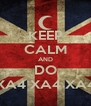 KEEP CALM AND DO XA4 XA4 XA4 - Personalised Poster A4 size