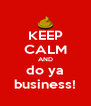 KEEP CALM AND do ya business! - Personalised Poster A4 size