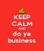 KEEP CALM AND do ya business - Personalised Poster A4 size