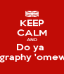 KEEP CALM AND Do ya  geography 'omework - Personalised Poster A4 size