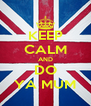KEEP CALM AND DO YA MUM - Personalised Poster A4 size