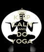 KEEP CALM AND DO YOGA - Personalised Poster A4 size