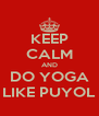 KEEP CALM AND DO YOGA LIKE PUYOL - Personalised Poster A4 size