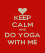 KEEP CALM AND DO YOGA WITH ME - Personalised Poster A4 size