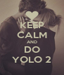KEEP CALM AND DO YOLO 2 - Personalised Poster A4 size