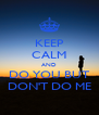 KEEP CALM AND DO YOU BUT DON'T DO ME - Personalised Poster A4 size