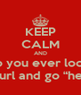 """KEEP CALM AND do you ever look  at your url and go """"hell yeah"""" - Personalised Poster A4 size"""