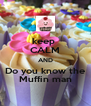keep  CALM AND Do you know the Muffin man - Personalised Poster A4 size