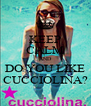 KEEP CALM AND DO YOU LIKE CUCCIOLINA? - Personalised Poster A4 size
