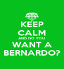 KEEP CALM AND DO YOU WANT A BERNARDO? - Personalised Poster A4 size