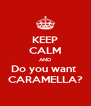 KEEP CALM AND Do you want  CARAMELLA? - Personalised Poster A4 size