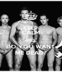 KEEP CALM AND.. DO YOU WANT ME DEAD? - Personalised Poster A4 size