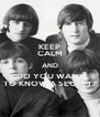 KEEP CALM AND DO YOU WANT TO KNOW A SECRET? - Personalised Poster A4 size