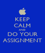 KEEP CALM AND DO YOUR ASSIGNMENT - Personalised Poster A4 size