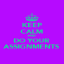 KEEP CALM AND DO YOUR ASSIGNMENTS - Personalised Poster A4 size