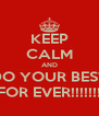 KEEP CALM AND DO YOUR BEST FOR EVER!!!!!!! - Personalised Poster A4 size