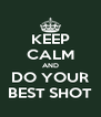 KEEP CALM AND DO YOUR BEST SHOT - Personalised Poster A4 size