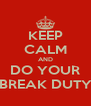 KEEP CALM AND DO YOUR BREAK DUTY - Personalised Poster A4 size