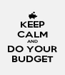 KEEP CALM AND DO YOUR BUDGET - Personalised Poster A4 size