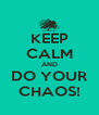 KEEP CALM AND DO YOUR CHAOS! - Personalised Poster A4 size