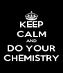 KEEP CALM AND DO YOUR CHEMISTRY - Personalised Poster A4 size