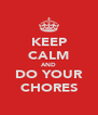 KEEP CALM AND DO YOUR CHORES - Personalised Poster A4 size