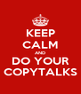 KEEP CALM AND DO YOUR COPYTALKS - Personalised Poster A4 size