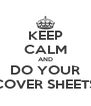 KEEP CALM AND DO YOUR COVER SHEETS - Personalised Poster A4 size