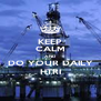 KEEP CALM AND DO YOUR DAILY HTRI - Personalised Poster A4 size