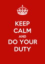 KEEP CALM AND DO YOUR DUTY - Personalised Poster A4 size