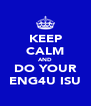 KEEP CALM AND DO YOUR ENG4U ISU - Personalised Poster A4 size