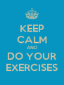 KEEP CALM AND DO YOUR EXERCISES - Personalised Poster A4 size