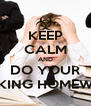 KEEP CALM AND DO YOUR FUCKING HOMEWORK - Personalised Poster A4 size