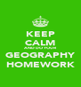 KEEP CALM AND DO YOUR GEOGRAPHY HOMEWORK - Personalised Poster A4 size