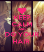 KEEP CALM AND DO YOUR HAIR  - Personalised Poster A4 size