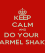KEEP CALM AND DO YOUR  HARMEL SHAKE  - Personalised Poster A4 size