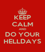 KEEP CALM AND DO YOUR HELLDAYS - Personalised Poster A4 size