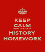 KEEP CALM AND DO YOUR HISTORY HOMEWORK - Personalised Poster A4 size