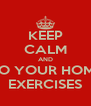 KEEP CALM AND DO YOUR HOME EXERCISES - Personalised Poster A4 size