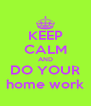 KEEP CALM AND DO YOUR home work - Personalised Poster A4 size