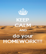 KEEP CALM AND do your HOMEWORK!!!! - Personalised Poster A4 size