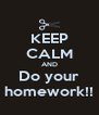 KEEP CALM AND Do your homework!! - Personalised Poster A4 size